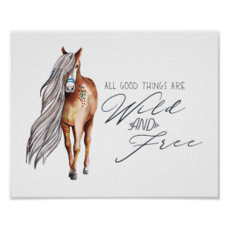 All Good Things are Wild and Free Horse Poster