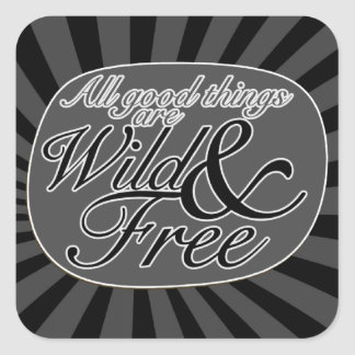 All good things are wild and free square sticker