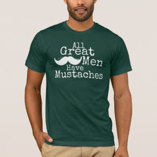All great men have mustaches t shirt