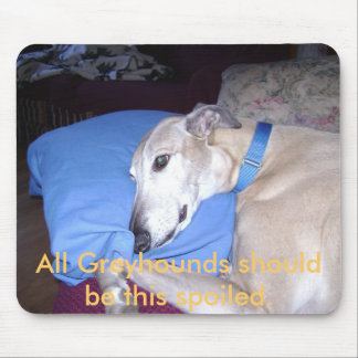 All Greyhounds should be this spoiled. Mouse Pad