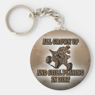 ALL GROWN UP AND STILL PLAYING IN DIRT KEYCHAIN