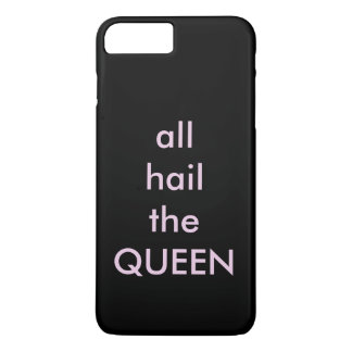 all hail the QUEEN iPhone 7 Plus Case