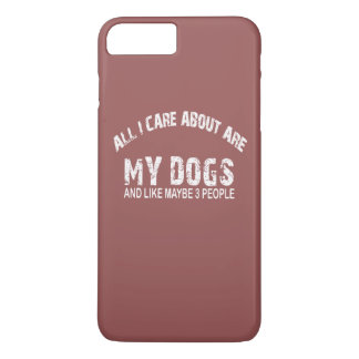 All I care about ARE my DOGS !! iPhone 7 Plus Case
