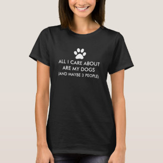 All I Care About Are My Dogs Saying T-Shirt