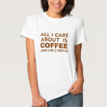 ALL I CARE ABOUT IS COFFEE TEE SHIRT