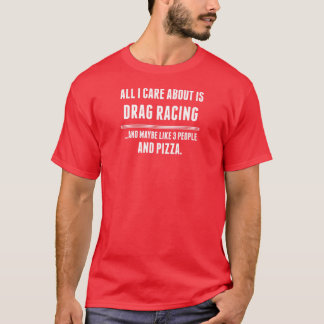All I Care About Is Drag Racing Sports T-Shirt
