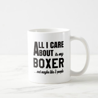 All i care about is my Boxer. Classic White Coffee Mug