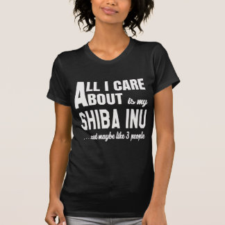 All i care about is my Shiba Inu. T-Shirt