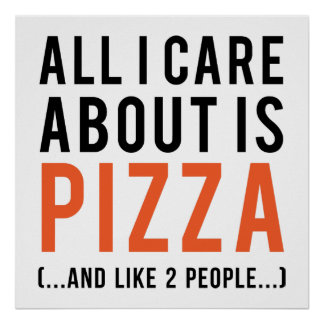 All i care about is pizza (and like 2 people) poster