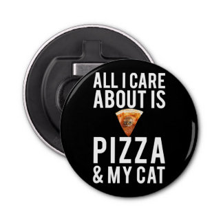 All i care about is pizza & my cat bottle opener