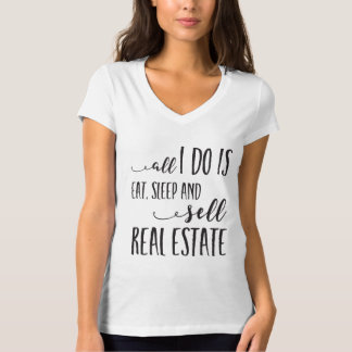 All I Do is Eat, Sleep and Sell Realtor T-Shirt