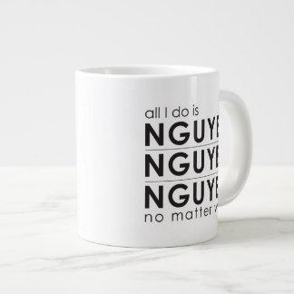 All I do is Nguyen,Nguyen,Nguyen no mater what mug