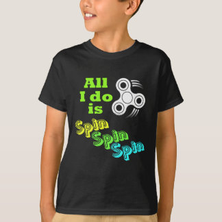 All I do is Spin Fidget Spinner T-Shirt