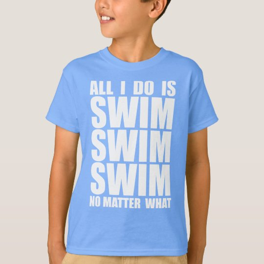 All I Do Is Swim T-Shirt