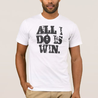 ALL I DO IS WIN. Tee