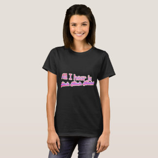 All I Hear Is Blah Blah Blah T-Shirt