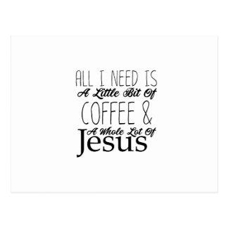 All I Need A Bit Of Coffee & A Whole Lot Of Jesus Postcard