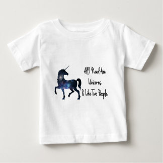All I need Are Unicorns and Like Two People Baby T-Shirt