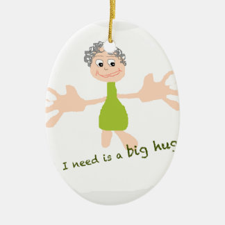All I need is a big hug - Graphic and text Ceramic Ornament