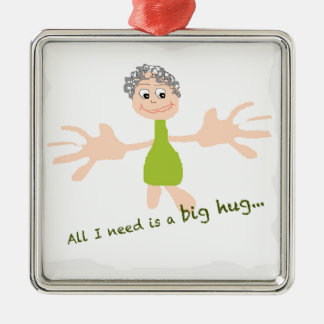 All I need is a big hug - Graphic and text Metal Ornament