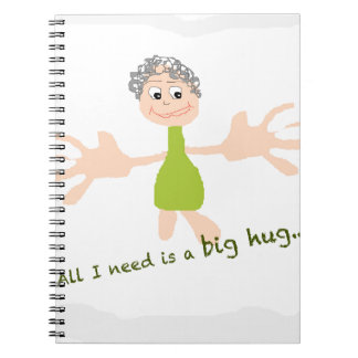All I need is a big hug - Graphic and text Notebook