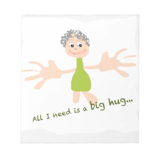 All I need is a big hug - Graphic and text Notepad