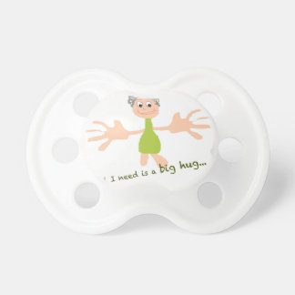 All I need is a big hug - Graphic and text Pacifier