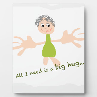 All I need is a big hug - Graphic and text Plaque