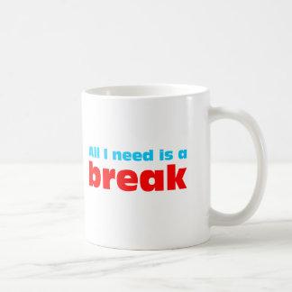 All I need is A BREAK Coffee Mug