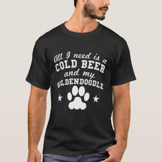 All I Need Is A Cold Beer And My Goldendoodle T-Shirt
