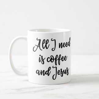 All I need is coffee and Jesus Mug