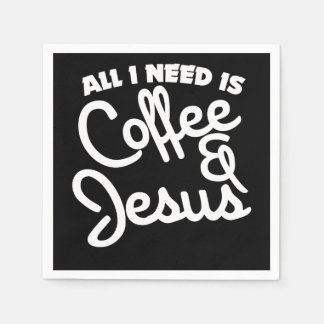 All I need is coffee and Jesus Paper Napkins