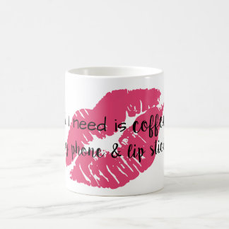 all i need is coffee, my phone and lipstick coffee mug