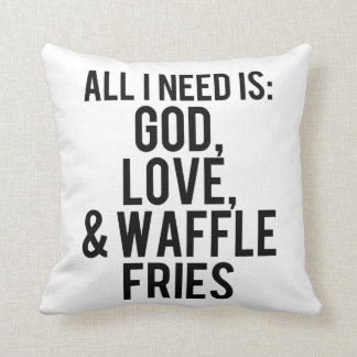 All I Need is God, Love, & Waffle Fries Throw Pillow