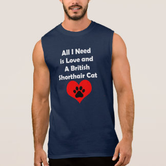 All I Need is Love and A British Shorthair Cat Sleeveless Shirt