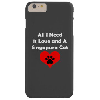 All I Need is Love and A Singapura Cat Barely There iPhone 6 Plus Case