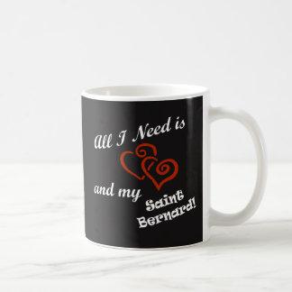 All I need is Love and My St. Bernard Coffee Mug