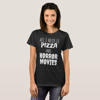 All I Need Is Pizza And Horror Movies Shirt