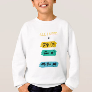 All I Need Is Wifi Food & My Bed Funny Sweatshirt