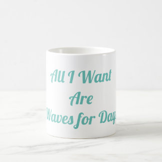 All I Want Are Waves for Days Mug