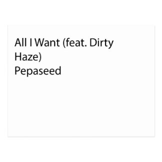 All I Want (feat. Dirty Haze) Pepaseed Postcard