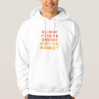 All I Want For Christmas Is For It To Be Summer Hoodie