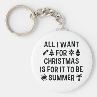 All I Want For Christmas Is For It To Be Summer Keychain
