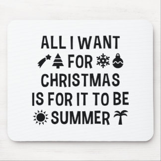 All I Want For Christmas Is For It To Be Summer Mouse Pad