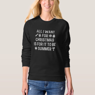 All I Want For Christmas Is For It To Be Summer Sweatshirt