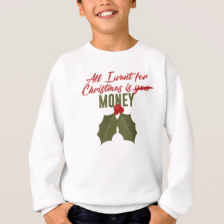All I Want For Christmas Is Money Not You Funny De Sweatshirt