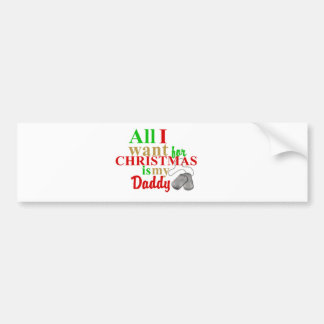 All I Want For Christmas is My daddy Bumper Stickers