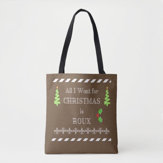All I Want For Christmas Is Roux Cajun Tote