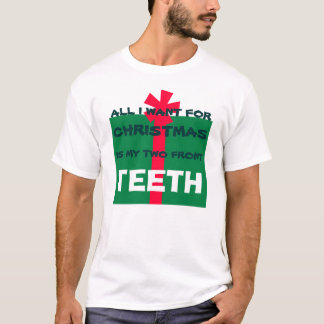 ALL I WANT FOR CHRISTMAS IS TEETH - Shirt