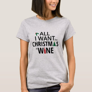 All I Want For Christmas Is Wine T-Shirt